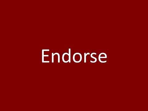 Endorse Meaning Definition Pronunciation Example Synonym Antonyms