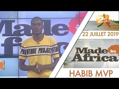 MADE IN AFRICA  DU 22 JUILLET 2019 AVEC HABIB MVP