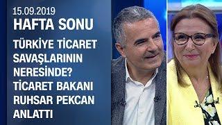 Türkiye ticaret savaşlarının neresinde? Ticaret Bakanı Ruhsar Pekcan anlattı - Hafta Sonu 15.09.2019