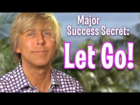 Learn to LET GO- A Major Secret of Success