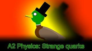 A2 Physics: Strange quarks
