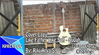 khievlog cover lagu like father like son sudah