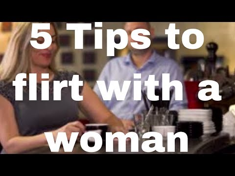5 Tips To Flirt With A Woman