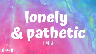 Play lonely & pathetic