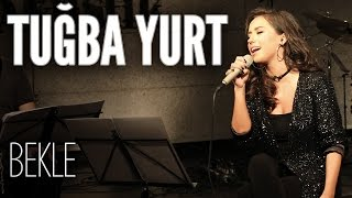 Tuğba Yurt - Bekle (JoyTurk Akustik) Video