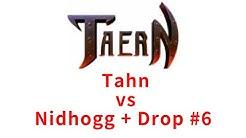 Taern Tolnor Tahn vs Nidhogg + Drop #6