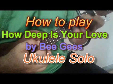 How To Play How Deep Is Your Love By Bee Gees Ukulele Solo Low G Yt