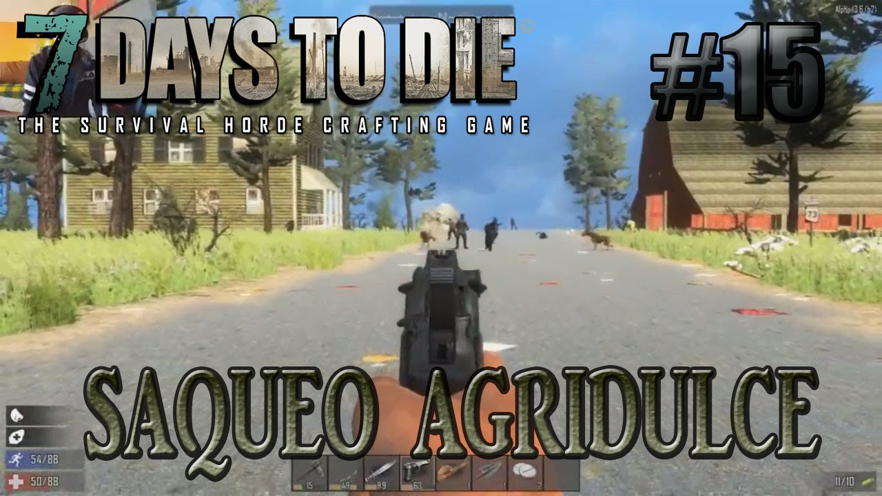 7 days to die alpha 13 15 saqueo agridulce gameplay