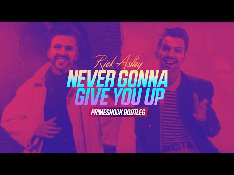 Rick Astley - Never Gonna Give You Up (Primeshock Bootleg)