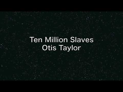 Otis Taylor ''Ten Million Slaves''