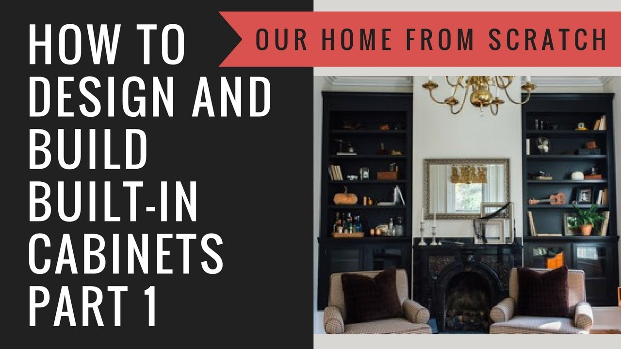 How To Design And Build A Built In Cabinet Part 1