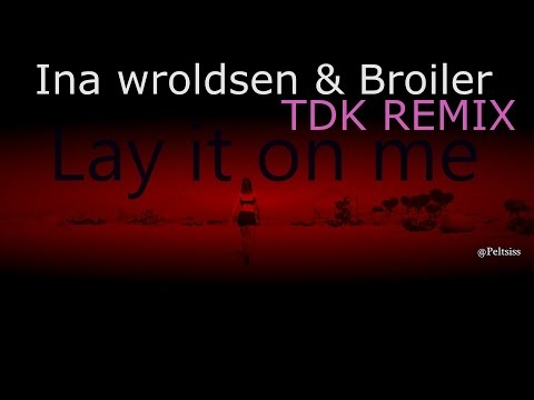 Ina Wroldsen,Broiler - Lay it on me (TDK remix) -LYRICS HD-