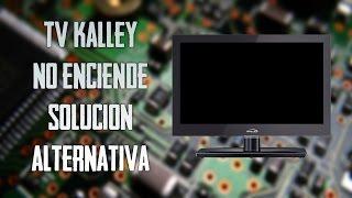 Tv Kalley. no enciende, solucion alternativa // Tv kalley. not power up, alternative solution
