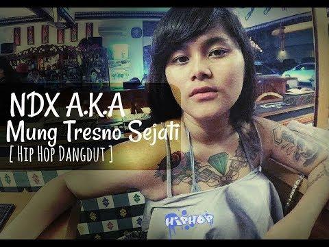 NDX AKA - Mung Tresno Sejati ( Hip Hop Dangdut )