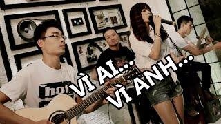 Vì Ai Vì Anh (cover) - Minh Mon feat. Thủy Tẹt & Phương Đinh & Trung Kiên [Đông Nhi]