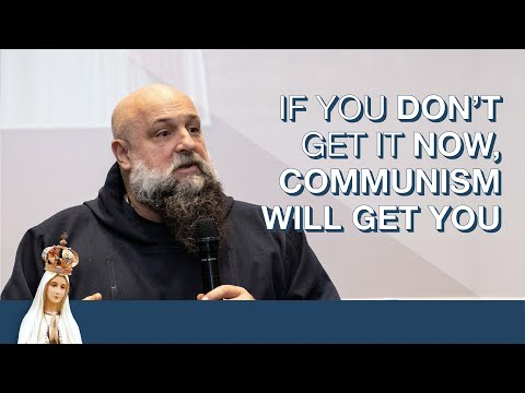 If You Don't Get It Now, Communism Will Get You by Fr. Isaac Mary Relyea
