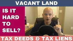 The Difficulty Selling Vacant Land - Tax Deed and Lien Investing