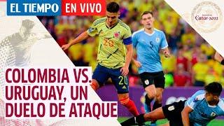 El Tiempo En Vivo: Análisis: Colombia vs. Uruguay, un duelo de ataque