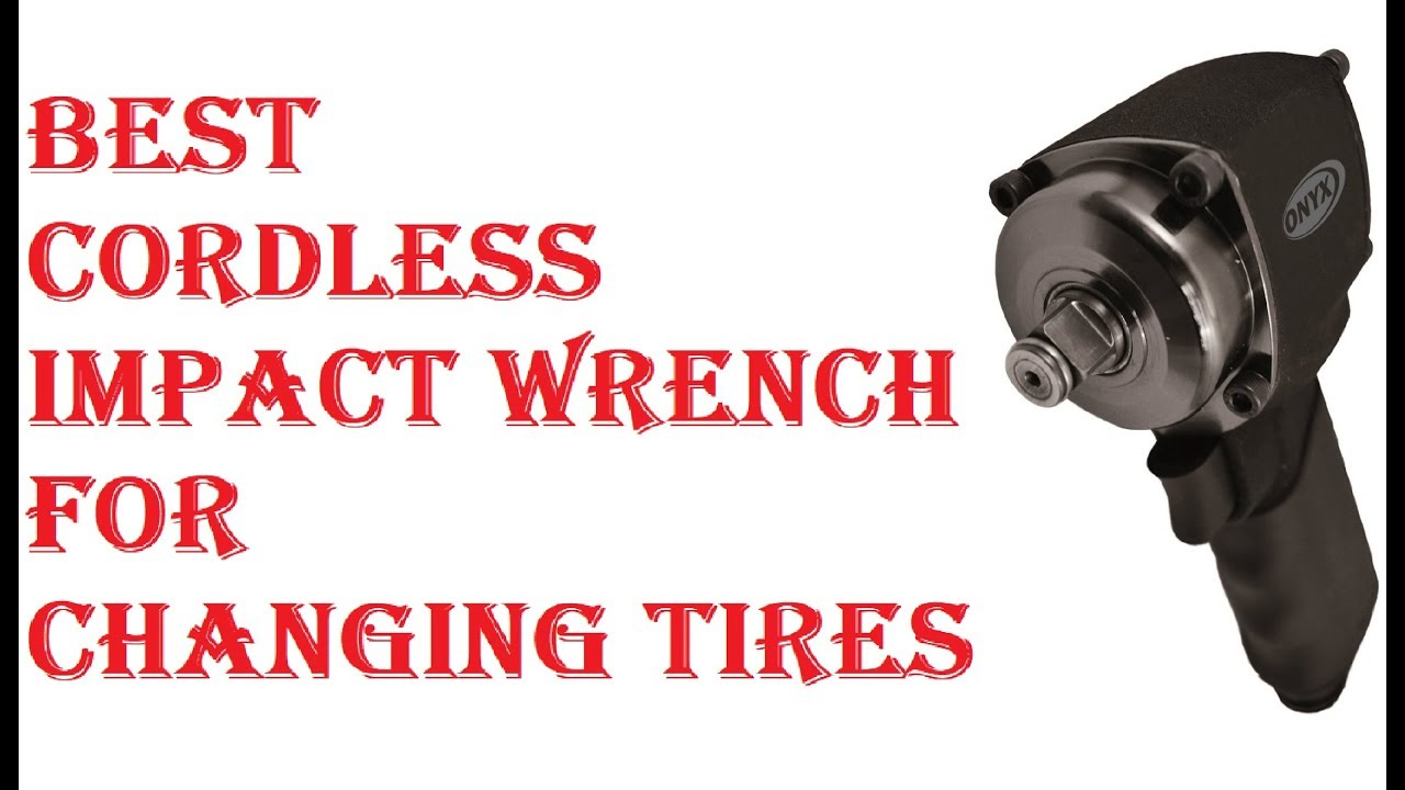 Best Cordless Impact Wrench For Changing Tires 2019