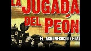 LA JUGADA DEL PEÓN - El Agronegocio Letal (2015) - documental argentino sobre agroquímicos