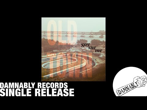 Say Sue Me - Old Town (Damnably/Electric Muse 2018)