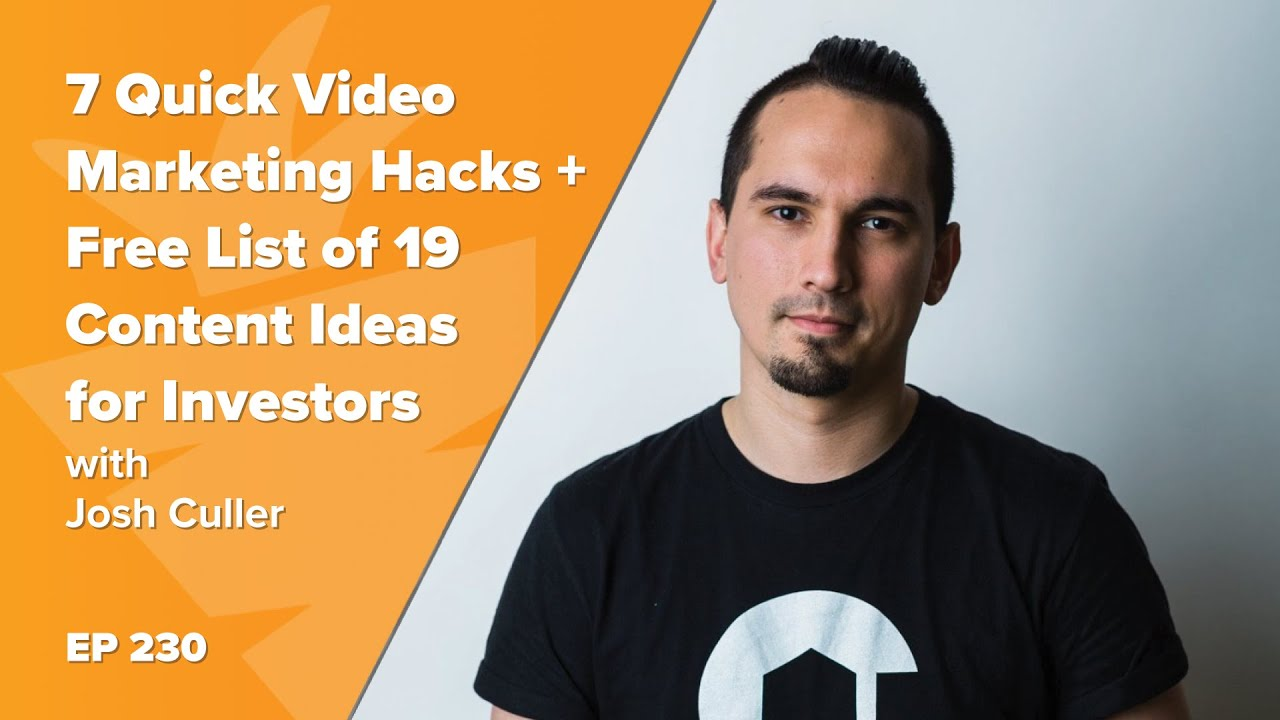 7 Quick Video Marketing Hacks + Free List of 19 Content Ideas for Investors w/ Josh Culler