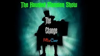 The Haunted Mansion Show Episode 30: The Change