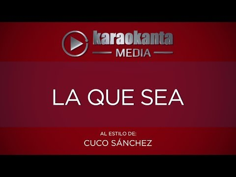 Karaokanta - Cuco Sánchez - La que sea