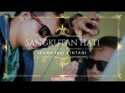 ipank-feat.-kintani---sangkutan-hati-lyric-(official-music-video-hd)