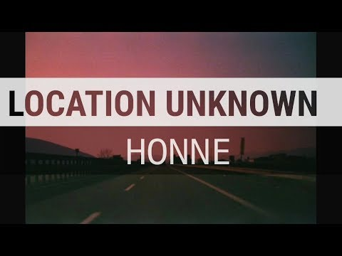Location Unknown (feat Georgia) - Honne  (lyrics)