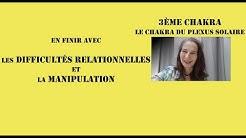 En finir avec les difficultés relationnelles et la manipulation  : Le 3ème chakra.