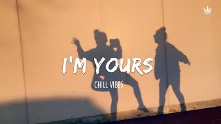 I'm Yours - Chill Vibes - English songs chill vibes music playlist - Best English Acoustic Mix