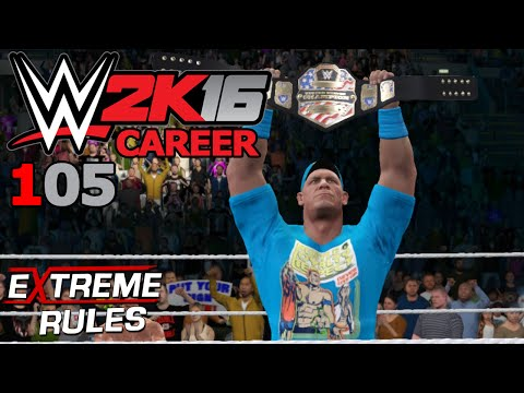 WWE Career [105] - WWE EXTREME RULES: Main Event gegen John Cena ✦ Let's Play WWE 2K16