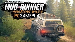 Spintires: MudRunner - American Wilds Gameplay (PC HD)