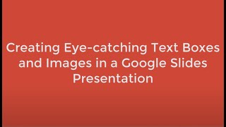 Students: Google Slides- Improving Text Boxes &  Images