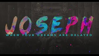 Joseph: When Your Dreams are Delayed - Week 3