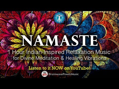 "1 Hour Indian-Inspired Relaxation Music: ""Namaste"" - Divine Meditation, Deep Calm, Sleep, Healing"