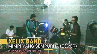 MIMPI YANG SEMPURNA (Cover By XeliX Band)