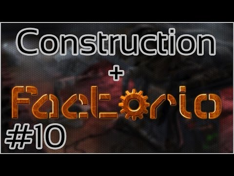 Construction + Factorio #10 = OIL!