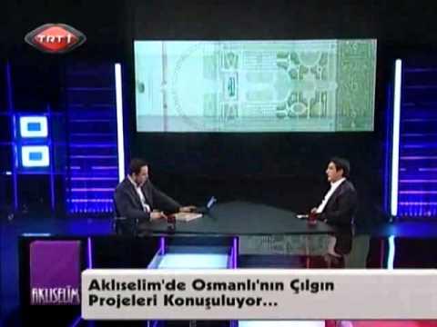 Aklı Selim Osmanlı'nın Çılgın Projeleri