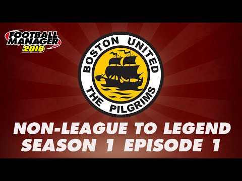 Non-League to Legend - Season 1 Episode 1 - Football Manager 2016 [FM16] LLM Let's Play