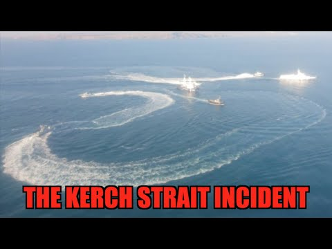 The Kerch Strait Incident (Ukraine - Russia)