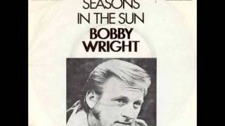 Bobby Wright - Seasons in the sun
