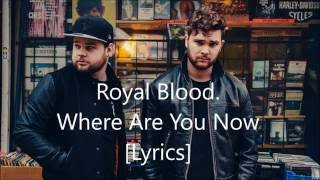 Royal Blood- Where Are You Now [Lyrics]