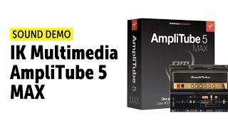 IK Multimedia AmpliTube 5 MAX - Sound Demo (no talking)