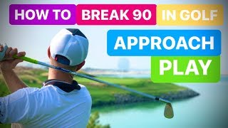 HOW TO BREAK 90 IN GOLF APPROACH PLAY