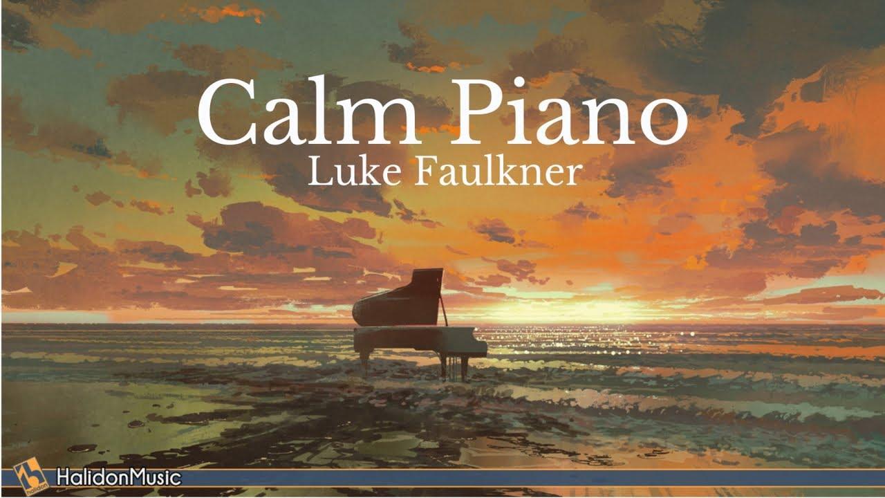 Piano Solo Calm Piano Music Luke Faulkner Youtube