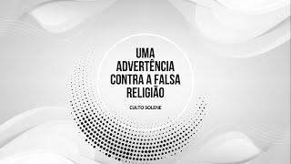 UMA ADVERTÊNCIA CONTRA A FALSA RELIGIÃO - Mateus 23:1-12