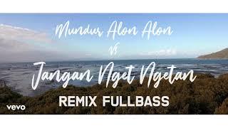 MUNDUR ALON ALON VS JANGAN NGET NGETAN ( REMIX FULLBASS)