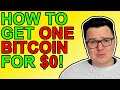 5 Easy Ways To Get 1 Bitcoin For $0!!!